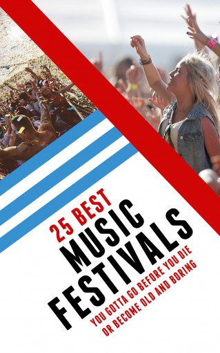 25 Best Music Festivals you gotta go before you die or you get too old and boring by Antonio Araujo