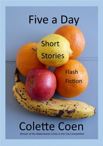 Five a Day: Short Stories and Flash Fiction by Colette Coen