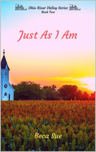 Just As I Am (Ohio River Valley Series Book 2) by Beca Sue