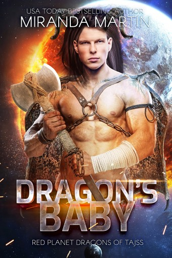 Dragon's Baby (New & Lengthened 2021 Edition) : A SciFi Alien Romance (Red Planet Dragons of Tajss Book 1) by Miranda Martin