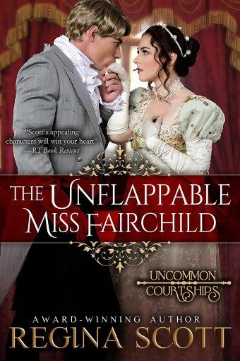 The Unflappable Miss Fairchild (Uncommon Courtships Book 1) by Regina Scott