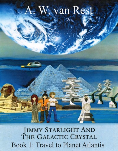 Jimmy Starlight And The Galactic Crystal – Book 1: Travel to Planet Atlantis by van Rest, A. W.