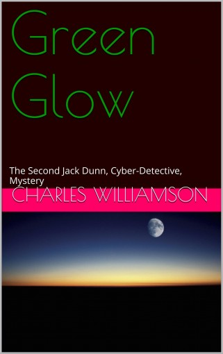 Green Glow: The Second Jack Dunn, Cyber-Detective, Mystery by Charles Williamson