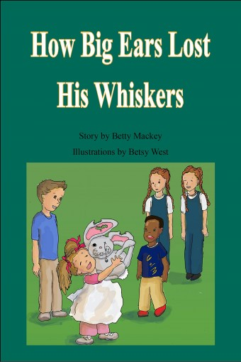 How Big Ears Lost His Whiskers by Betty Mackey