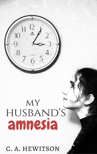 My Husband's Amnesia: A coma victim, Hal, awakens, but remembers nothing past the age of 17, not even his wife. (Twisted Tale – Short Story Book 6) by C. A. Hewitson