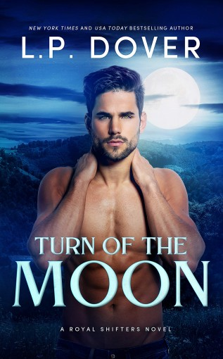 Turn of the Moon (A Royal Shifters novel Book 1) by L.P. Dover