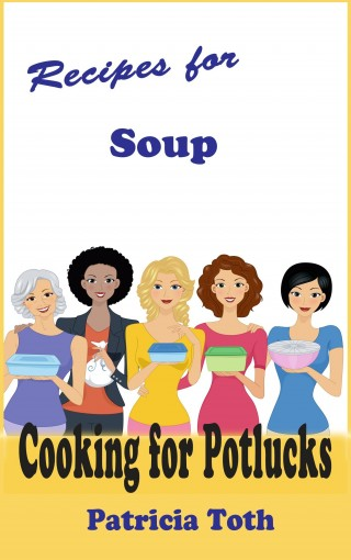 Recipes for Soup (Cooking / Entertaining): Cooking for Potlucks by Patricia A Toth