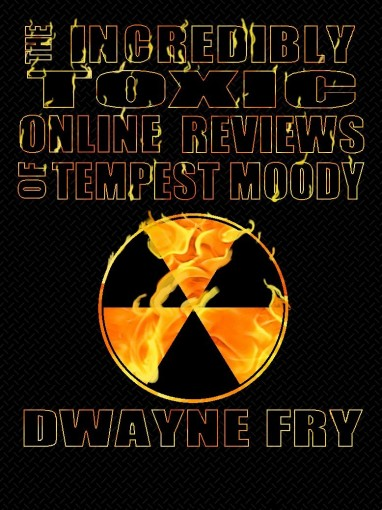 The Incredibly Toxic Online Reviews of Tempest Moody by Dwayne Fry