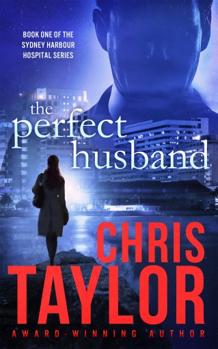 The Perfect Husband – Book One of the Sydney Harbour Hospital Series: A gripping, emotionally charged start to the new Chris Taylor series. by Chris Taylor