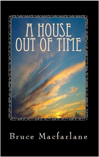 A House Out of Time (The Time Travel Diaries of James Urquhart and Elizabeth Bicester Book 3) by Bruce Macfarlane