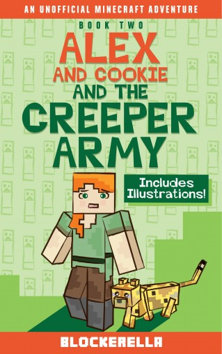 Alex and Cookie and the Creeper Army (Adventures of Alex and Cookie Book 2) by Blockerella