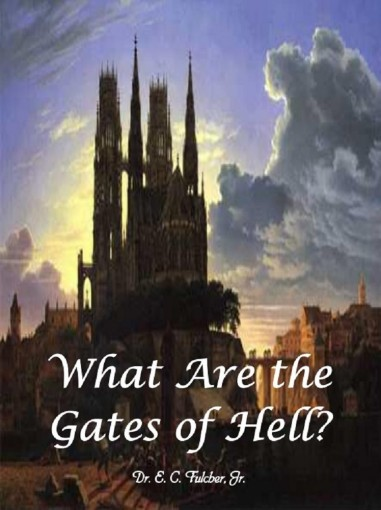 What Are the Gates of Hell? by Dr E C Fulcher Jr