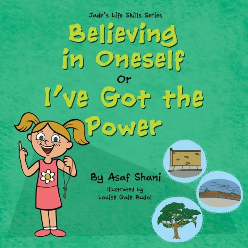 Life Skills Series – Believing In Oneself or I've Got The Power! (Children's Life Skills Series Book 4) by Asaf Shani