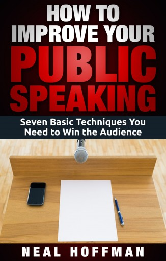How To Improve Your Public Speaking: Seven Basic Techniques You Need to Win Audience by Neal Hoffman