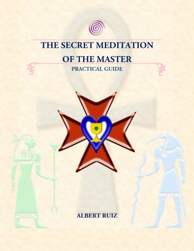 The Secret Meditation of The Master Practical Guide: An Extremely Short Guide Step by Step To a Powerful and Old Meditation. by Albert Ruiz