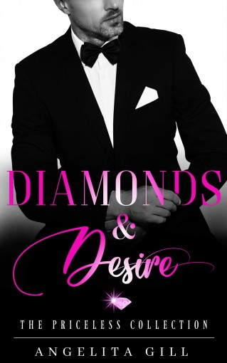 Diamonds & Desire: (The Priceless Collection #1) by Angelita Gill