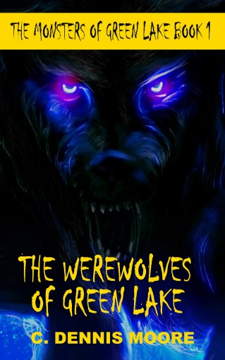 The Werewolves of Green Lake (The Monsters of Green Lake Book 1) by C. Dennis Moore