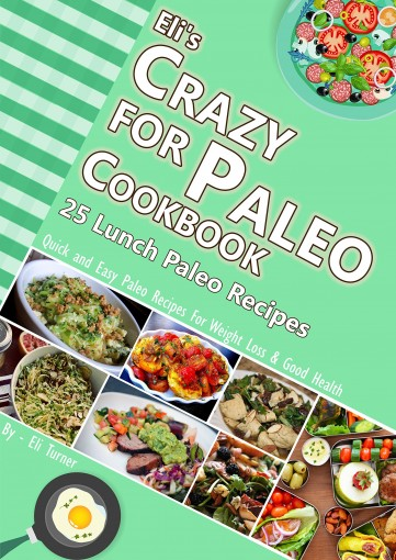 Eli's Crazy for Paleo Cookbook :: 25 Lunch Paleo Recipes: Quick and Easy Recipes for Weight Loss and Good Health by Eli Turner