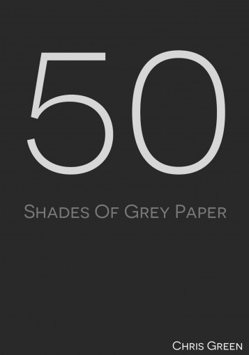 50 Shades of Grey Paper by Chris Green