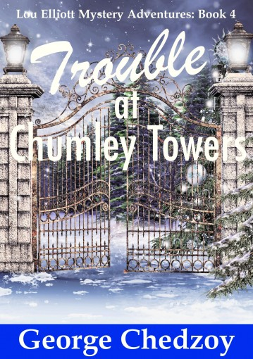 Trouble at Chumley Towers (Lou Elliott Mystery Adventures Book 4) by George Chedzoy