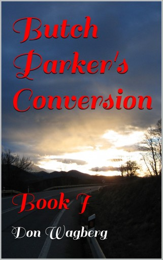 Butch Parker's Conversion: Book I by Don Wagberg