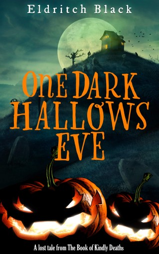 One Dark Hallow's Eve: A Lost Tale from The Book of Kindly Deaths by Eldritch Black