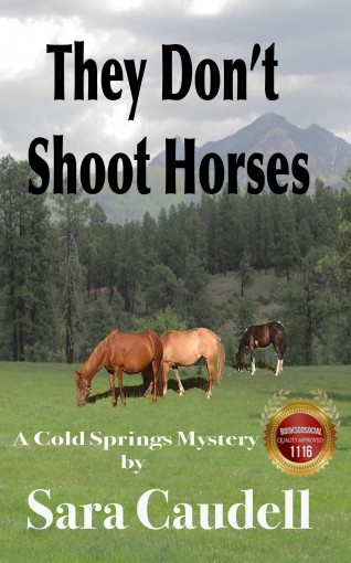 They Don't Shoot Horses: A Cold Springs Mystery Series (Cold Springs Mysteries Book 3) by Sara Caudell