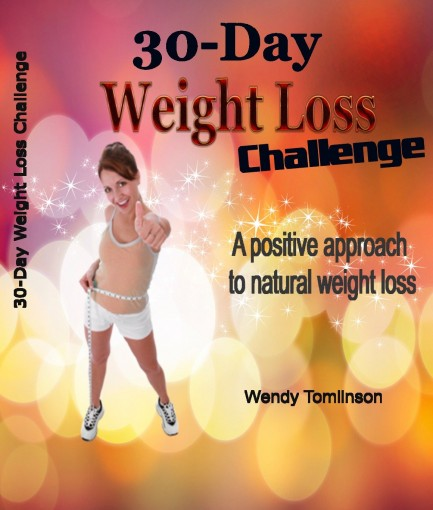 30 Day Weight Loss Challenge: A positive approach to natural weight loss by Wendy Tomlinson
