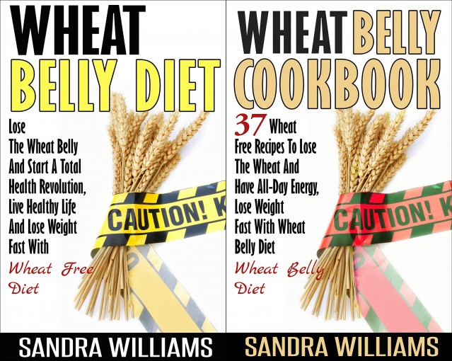 Wheat Belly BUNDLE (Wheat Belly Diet + Wheat Belly Cookbook): Lose The Wheat Belly And Start A Total Health Revolution Guide + 37 Wheat Free Recipes To … Lose Weight Grain Free Books Book 4) by Sandra Williams