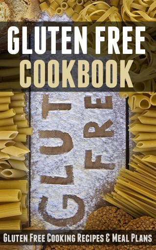 Gluten Free Cookbook: Gluten Free Cooking Recipes & Meal Plans by Anne Garcia