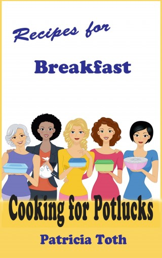 Recipes for Breakfast (Cooking / Entertaining): Cooking for Potlucks by Patricia A Toth