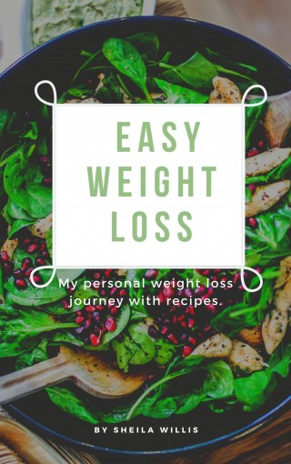 Easy Weight Loss: My Personal Weight Loss Journey by Sheila Willis