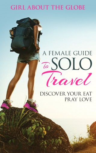 A Guide To Solo Female Travel: Making Solo Travel Easier by Girl about the Globe