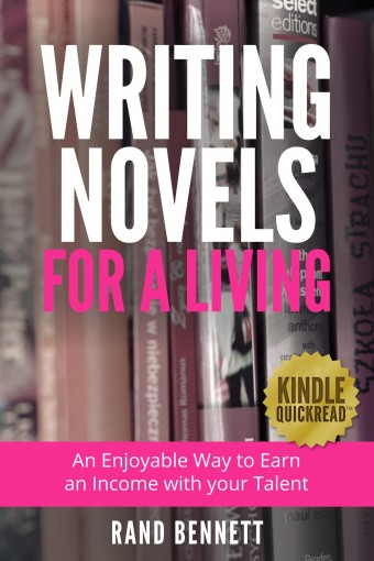 Writing Novels for a Living: An enjoyable way to earn an income with your talent (Kindle Quickreads) by Rand Bennett