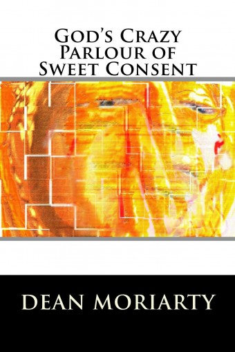 God's Crazy Parlour of Sweet Consent by Dean Moriarty