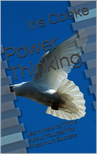 Power Thinking: Learn How to Think About Yourself for Maximum Success by Iris Cooke