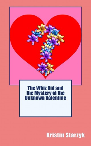 The Whiz Kid and the Mystery of the Unknown Valentine by Kristin Starzyk