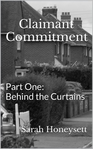 Claimant Commitment: Part One – Behind the Curtains by Sarah Honeysett