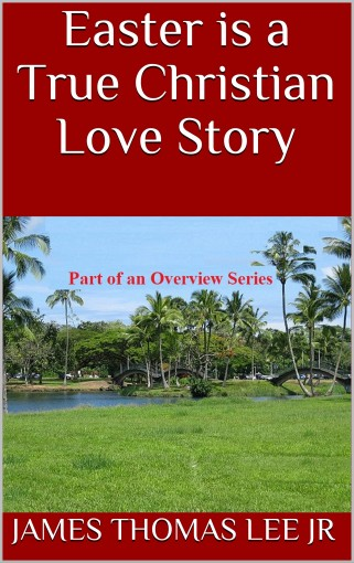 Easter is a True Christian Love Story by James Thomas Lee Jr