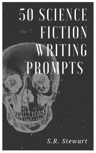 50 Science Fiction Writing Prompts by S.R. Stewart