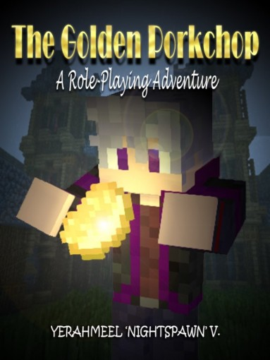 """The Golden Porkchop: A Role-Playing Adventure (An Unofficial Minecraft eBook) by Yerahmeel """"NightSpawn"""" V."""