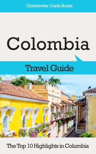 Colombia Travel Guide: The Top 10 Highlights in Colombia (Globetrotter Guide Books) by Marc Cook