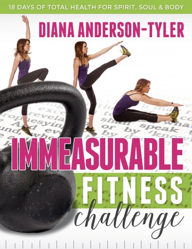 Immeasurable Fitness Challenge: 18 Days of Total Health for Spirit, Soul and Body by Diana Anderson-Tyler