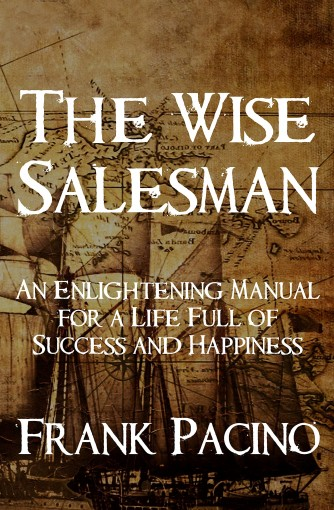 The Wise Salesman: An Enlightening Manual for a Life Full of Success and Happiness by Frank Pacino