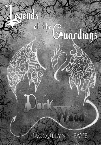 Dark Wood: Legends of the Guardians by Jacquelynn Faye