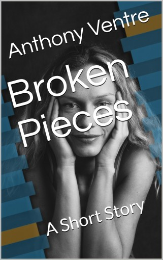 Broken Pieces: A Short Story by Anthony Ventre