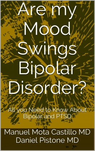 Are my Mood Swings Bipolar Disorder?: All you Need to Know About Bipolar and PTSD by Manuel Mota Castillo MD