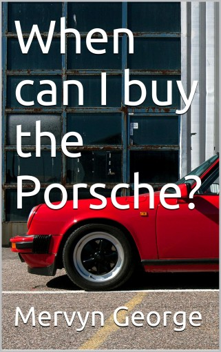 When can I buy the Porsche? by Mervyn George