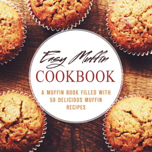 Easy Muffin Cookbook: A Muffin Book Filled With 50 Delicious Muffin Recipes by BookSumo Press